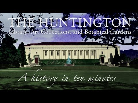 The Huntington: A History in Ten Minutes