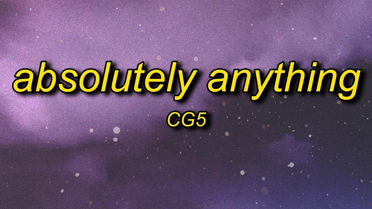 CG5 - Absolutely Anything (Lyrics) ft. OR3O