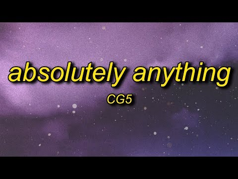 CG5 - Absolutely Anything (Lyrics) Ft. OR3O