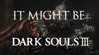 it might be dark souls 3 episode 40