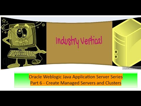 Oracle Weblogic Application Server Administration: Part 6 Create Managed Servers and Clusters