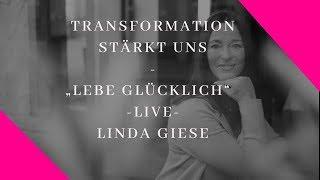 Linda Giese - Transformation stärkt uns - lebe glücklich live