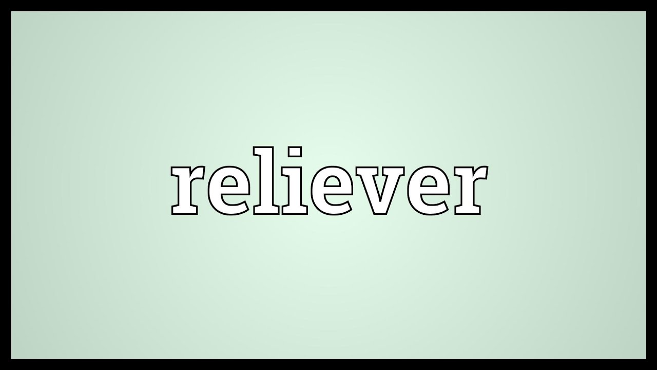 Reliever Meaning
