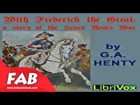 With Frederick The Great A Story of the Seven Years' War Part 1/2 Full Audiobook