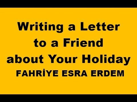 Writing A Letter To A Friend About Your Holiday