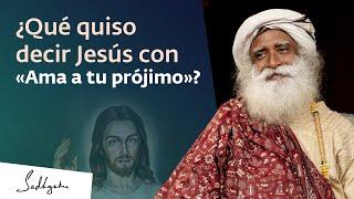 ¿Por qué Jesús dijo «Ama a tu prójimo»? | Sadhguru