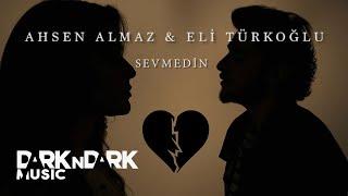 Ahsen Almaz  Eli Türkoğlu - Sevmedin