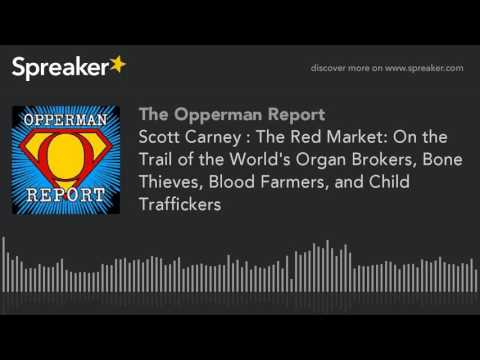 Scott Carney : The Red Market: On the Trail of the World's Organ Brokers, Bone Thieves, Blood Farmer