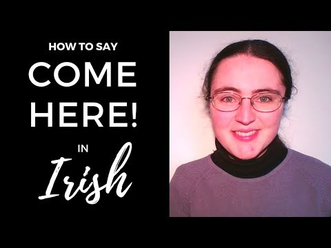 """How to say """"Come here!"""" in Irish Gaelic"""