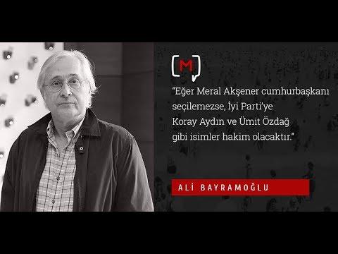 """Ali Bayramoğlu: """"Eğer Meral Akşener..."""