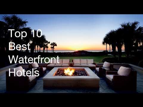 Top 10 Best Waterfront Hotels