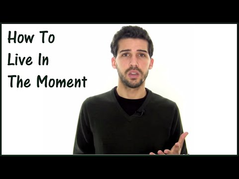 How To Live In The Moment - The...