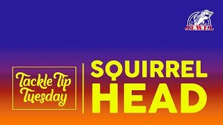 #TackleTipTuesday: The Squirrel Head