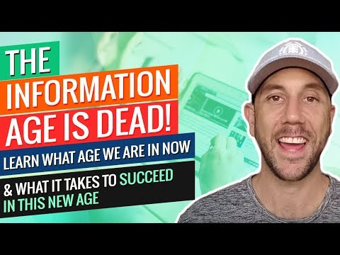 The Information Age Is Dead! Learn What Age We Are In Now & What It Takes To Succeed In This New Age
