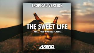 Axero ft. T. M. Schultz - The Sweet Life (Tropical Version)