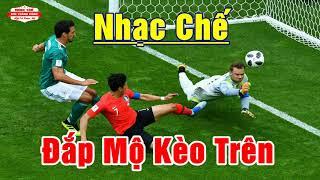 LK Nhạc Chế Bóng Đá | ĐẮP MỘ KÈO TRÊN - KÈO DƯỚI THẮNG LỚN | World Cup 2018