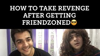 How to take revenge after getting FRIENDZONED