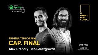 Capítulo Final - Primera Temporada - El Rumbo Post Covid - Alejandro Ureña y Tico Pérezgrovas