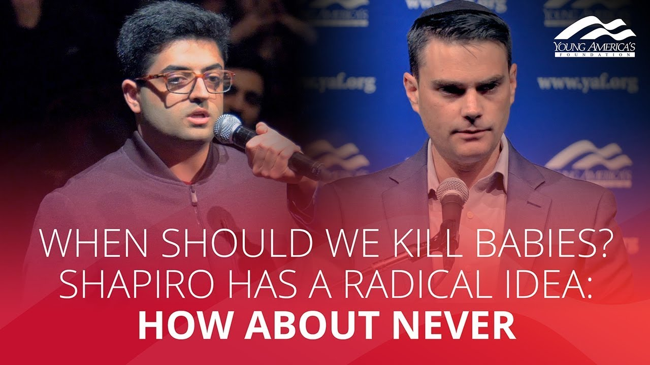 When should we kill babies? Shapiro has a radical idea: HOW ABOUT NEVER - YAFTV