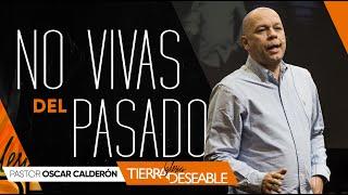 ¡NO VIDAS DEL PASADO!  | P.s. ÓSCAR CALDERÓN | Junio  23 de 2019