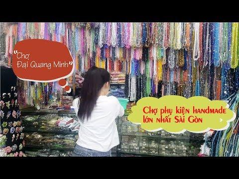 Khám phá chợ Đại Quang Minh quận 5 - chợ nguyên phụ kiện handmade lớn nhất SG
