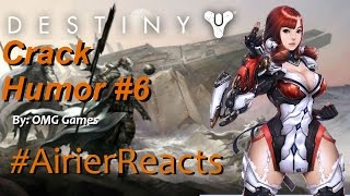 #AirierReacts, Destiny Crack Humor Pt:6 (By: OMG Games)