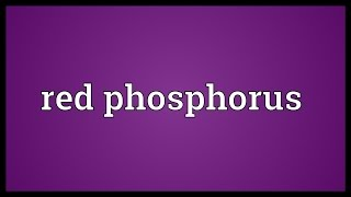 Red phosphorus Meaning