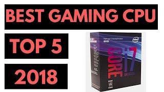TOP 5: Best CPU For Gaming 2018 - Gaming Processor Reviews