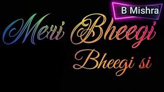 meri-bheegi-bheegi-si-whatsapp-status-hindi-love-song-with-30-second-b-mishra