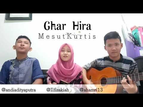 Ghar Hira - Mesut Kurtis (Cover) by Ilfi Zakiah Darmanita dkk