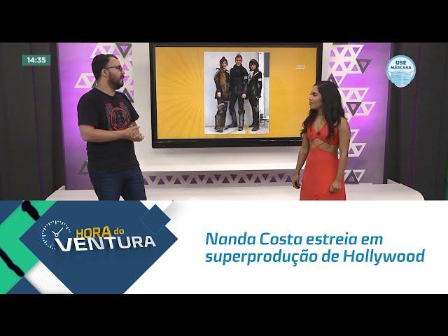 Hora do Cinema: Nanda Costa estreia em superprodução de Hollywood