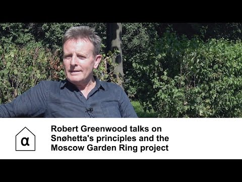 Robert Greenwood talks on Snøhetta's principles and the Moscow Garden Ring project
