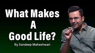 What Makes A Good Life? By Sandeep Maheshwari   Hindi