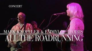 Mark Knopfler & Emmylou Harris - All The Roadrunning (Real Live Roadrunning   Official Live Video)