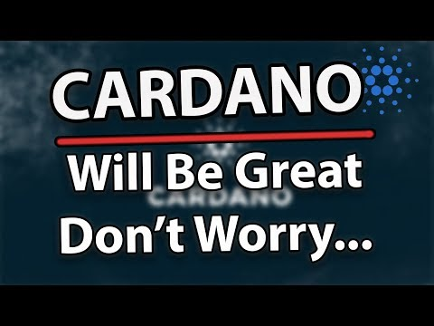 Cardano (ADA) Will Be Great, Don't Worry About The Price...