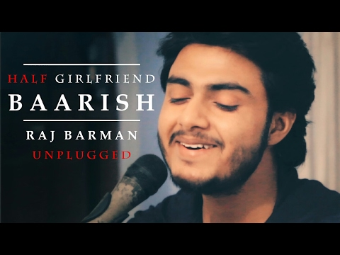 Baarish | Half Girlfriend | Raj Barman (Unplugged Cover)