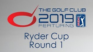The Golf Club 2019 - Ryder Cup Round 1