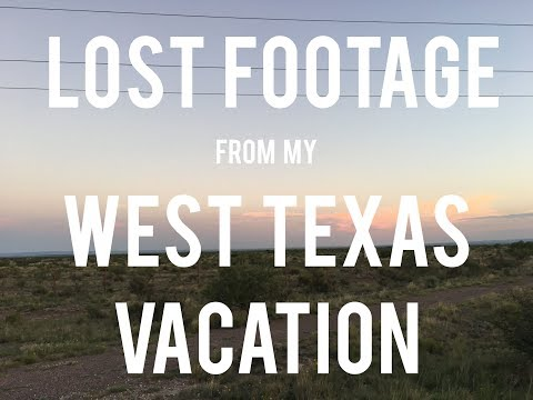 LOST FOOTAGE FROM MY WEST TEXAS VACATION