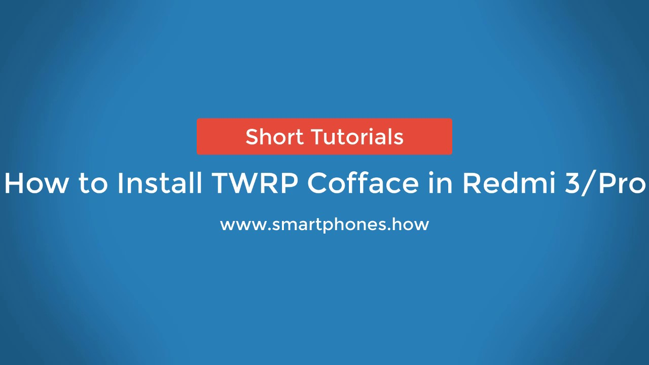 How to Install TWRP Custom Recovery on Xiaomi Redmi 3/Pro