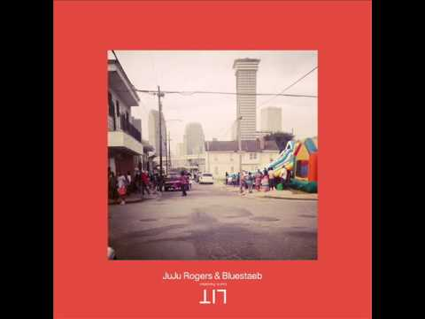 JuJu Rogers & Bluestaeb - LIT Lost In Translation