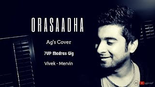 ORASAADHA | Reimagined Unplugged | 7UP Madras Gig | Ag's Cover | Vivek - Mervin