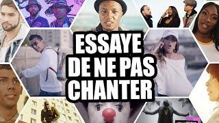 ESSAYE DE NE PASS CHANTER!!!!!! CHANSON FRANCAISE 2019