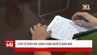 Khởi tố nhóm đối tượng chém người ở quán bar Oasis - Quảng Ngãi | Tin nóng 24H | Nhật ký 141