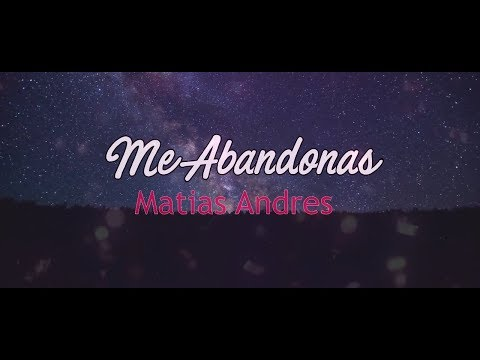3- MATIAS ANDRES - ME ABANDONAS [VIDEOLYRICS OFICIAL/LETRA]