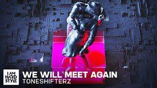 Toneshifterz - We Will Meet Again (Official Audio)