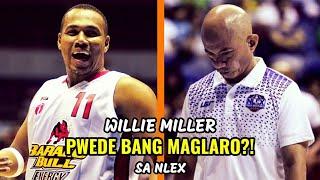 Willie Miller PWEDE BANG MAGLARO?! sa NLEX