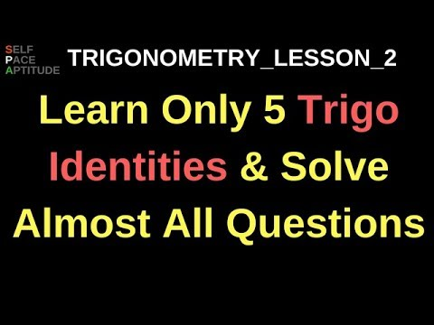TRIGONOMETRY_ LESSON 2_TRIGONOMETRY IDENTITIES ONLY REMEMBER 5 AND DERIVE REST FROM THESE_FOR CAT