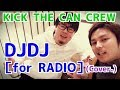 DJDJ[for RADIO]/KICK THE CAN CREW(Cover)