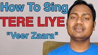 How To Sing Tere Liye - Veer Zaara Bollywood Singing Lessons Online
