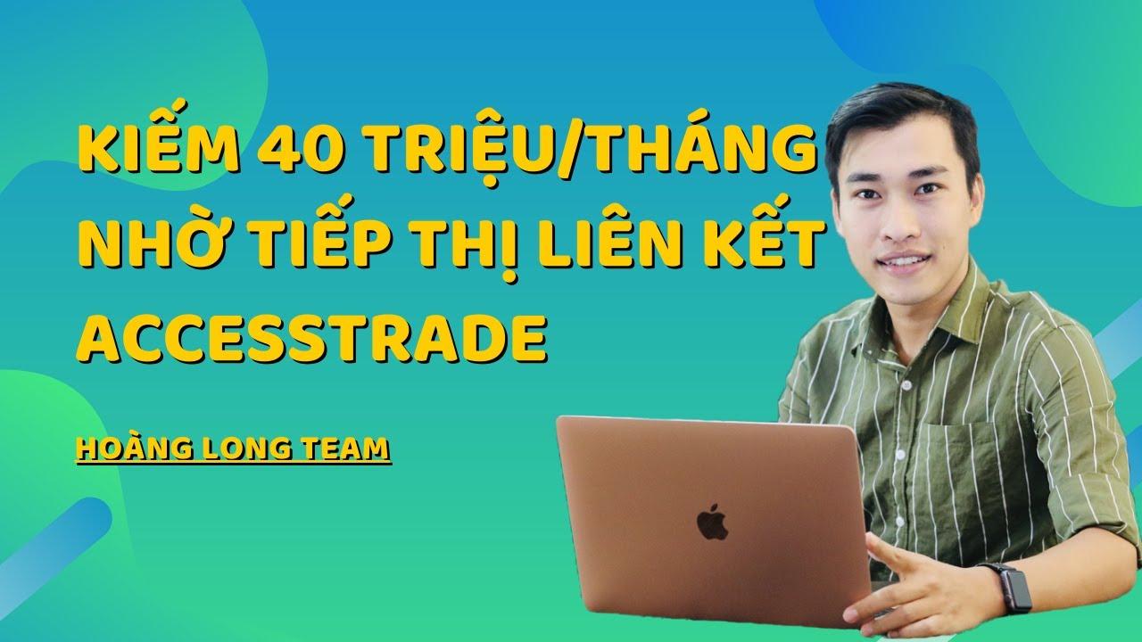 Kiếm 40 triệu trên tháng nhờ tiếp thị liên kết Accesstrade || Đăng ký tham gia Hoàng Long Group